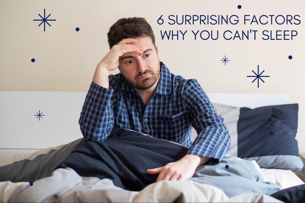6 Surprising Factors Why You Can't Sleep